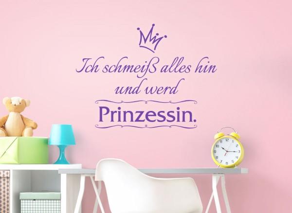 Wandtattoo Spruch Ich schmeiß alles hin und werd Prinzessin W5018
