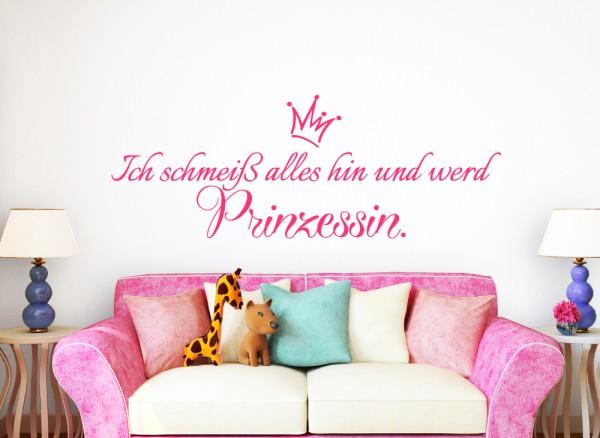 Wandtattoo Spruch Ich schmeiß alles hin und werd Prinzessin W5021